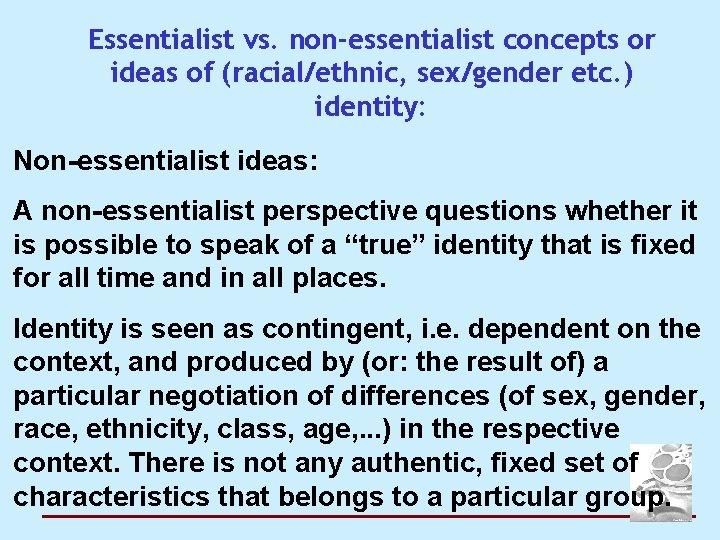 Essentialist vs. non-essentialist concepts or ideas of (racial/ethnic, sex/gender etc. ) identity: Non-essentialist ideas: