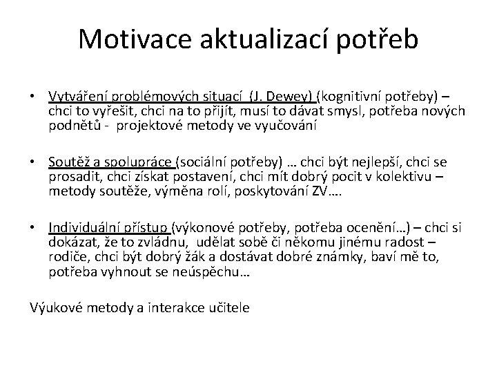 Motivace aktualizací potřeb • Vytváření problémových situací (J. Dewey) (kognitivní potřeby) – chci to