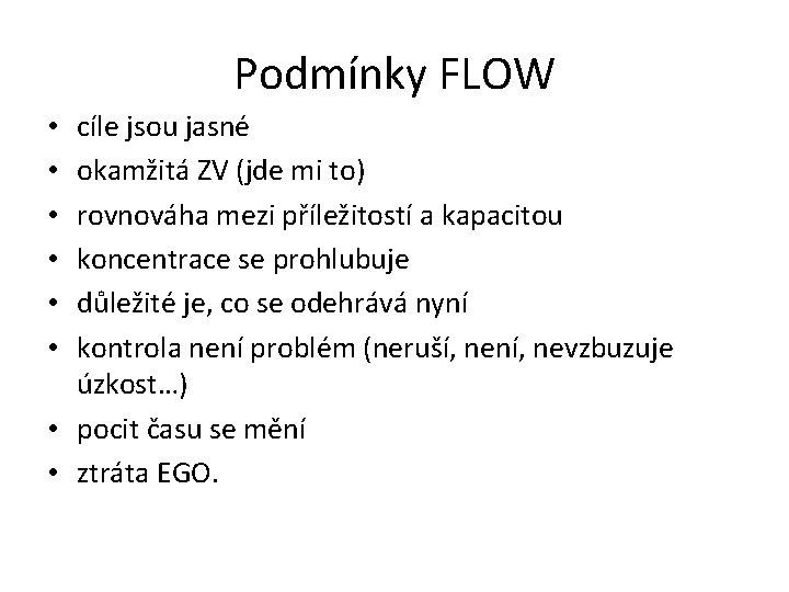 Podmínky FLOW cíle jsou jasné okamžitá ZV (jde mi to) rovnováha mezi příležitostí a