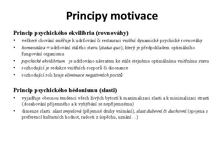 Principy motivace Princip psychického ekvilibria (rovnováhy) • • • veškeré chování směřuje k udržování