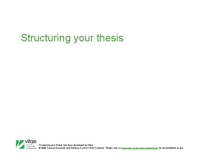 Structuring your thesis 'Structuring your thesis' has been developed by Vitae © 2009 Careers