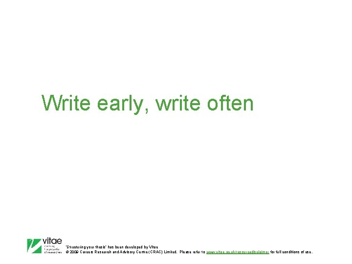 Write early, write often 'Structuring your thesis' has been developed by Vitae © 2009