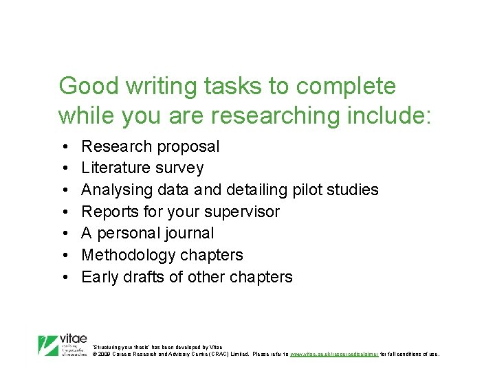 Good writing tasks to complete while you are researching include: • • Research proposal