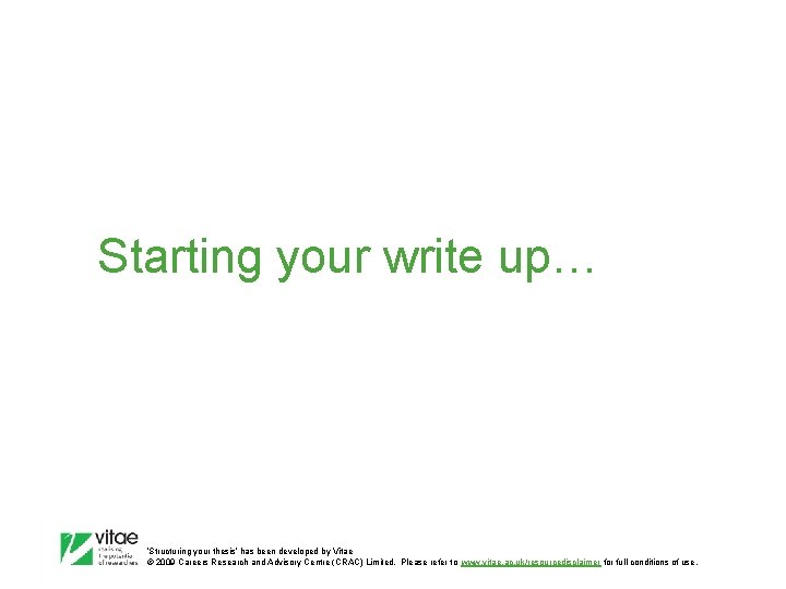 Starting your write up… 'Structuring your thesis' has been developed by Vitae © 2009