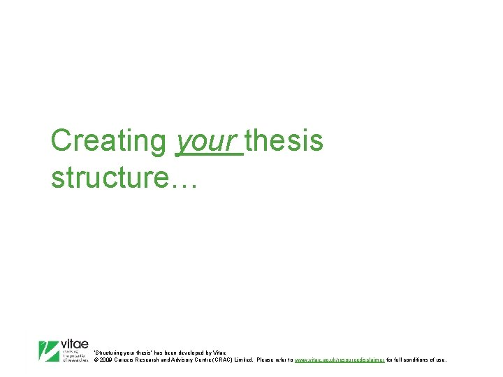 Creating your thesis structure… 'Structuring your thesis' has been developed by Vitae © 2009