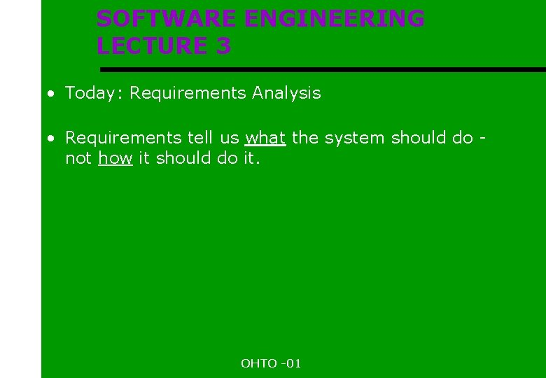 SOFTWARE ENGINEERING LECTURE 3 • Today: Requirements Analysis • Requirements tell us what the