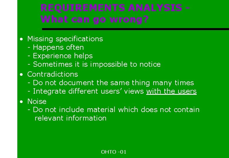 REQUIREMENTS ANALYSIS What can go wrong? • Missing specifications - Happens often - Experience