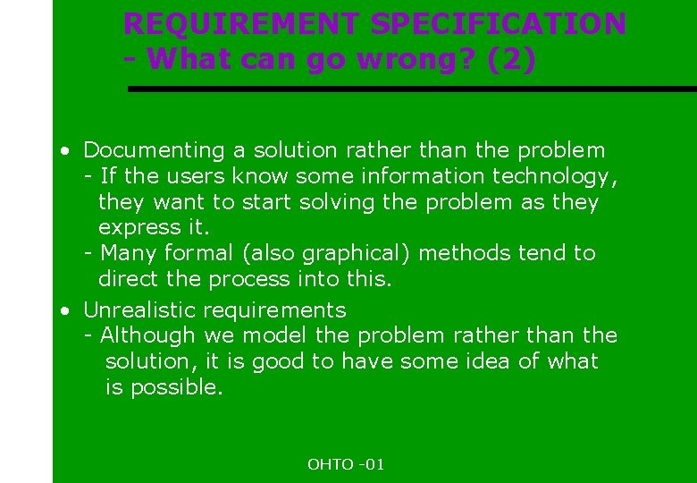 REQUIREMENT SPECIFICATION - What can go wrong? (2) • Documenting a solution rather than