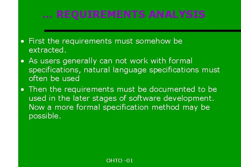 … REQUIREMENTS ANALYSIS • First the requirements must somehow be extracted. • As users