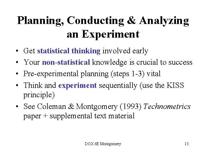 Planning, Conducting & Analyzing an Experiment • • Get statistical thinking involved early Your