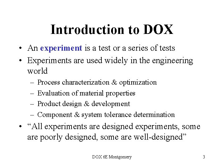 Introduction to DOX • An experiment is a test or a series of tests