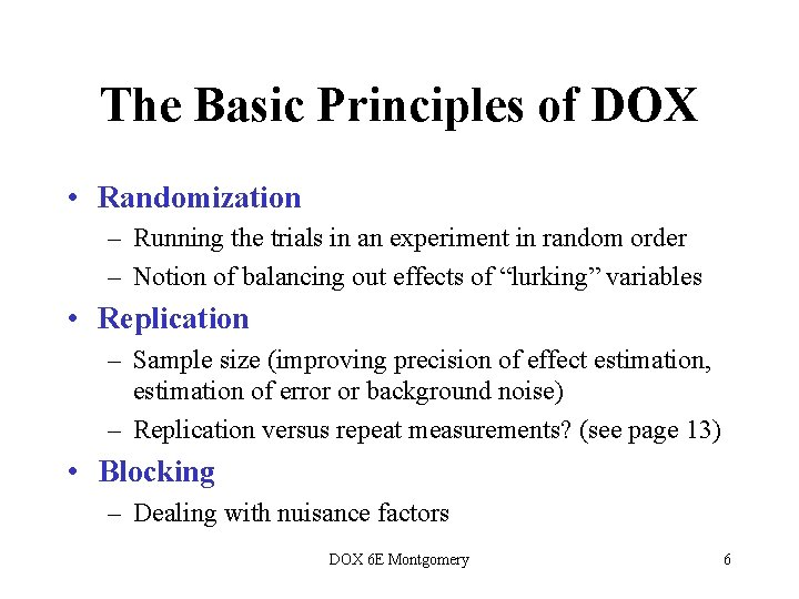 The Basic Principles of DOX • Randomization – Running the trials in an experiment