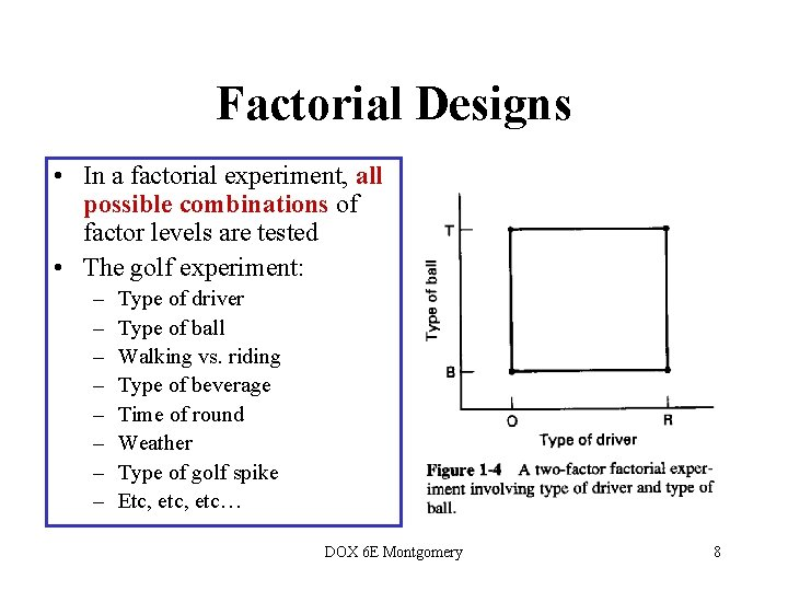 Factorial Designs • In a factorial experiment, all possible combinations of factor levels are