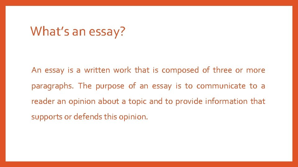 What's an essay? An essay is a written work that is composed of three