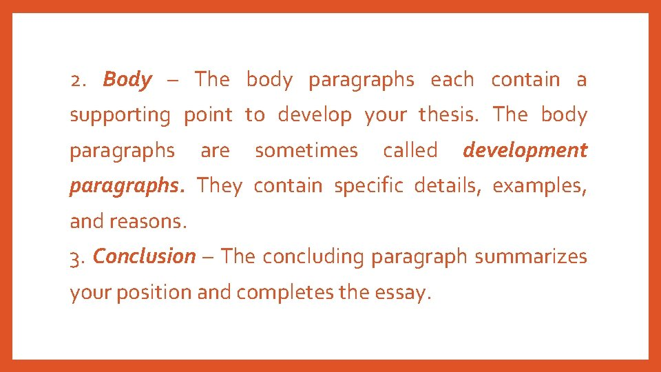 2. Body – The body paragraphs each contain a supporting point to develop your