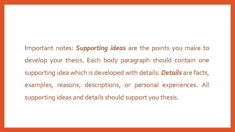 Important notes: Supporting ideas are the points you make to develop your thesis. Each
