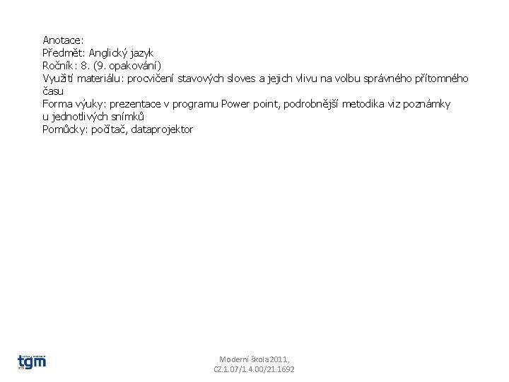 Anotace: Předmět: Anglický jazyk Ročník: 8. (9. opakování) Využití materiálu: procvičení stavových sloves a