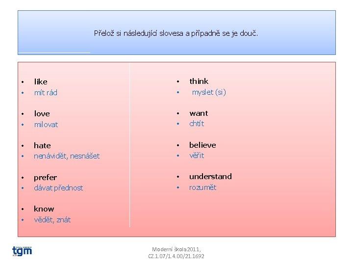 Přelož si následující slovesa a případně se je douč. • • like mít rád