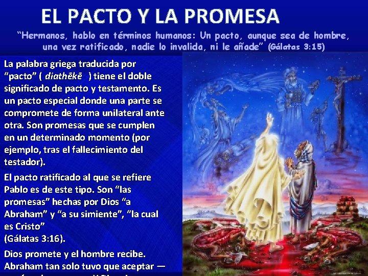 """EL PACTO Y LA PROMESA """"Hermanos, hablo en términos humanos: Un pacto, aunque sea"""