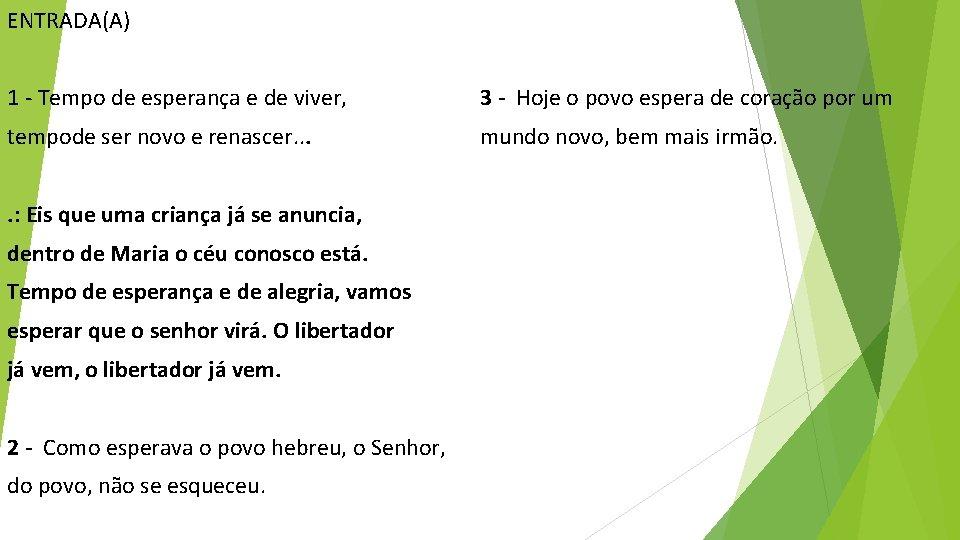 ENTRADA(A) 1 - Tempo de esperança e de viver, 3 - Hoje o povo