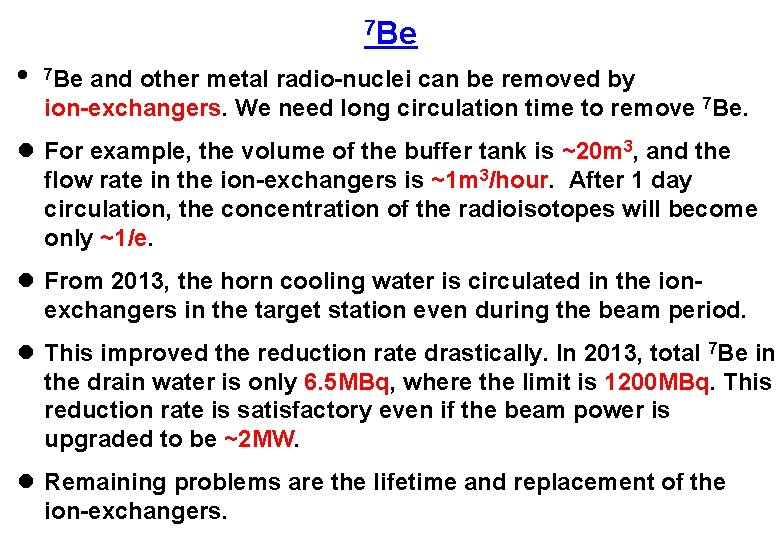 7 Be l 7 Be and other metal radio-nuclei can be removed by ion-exchangers.