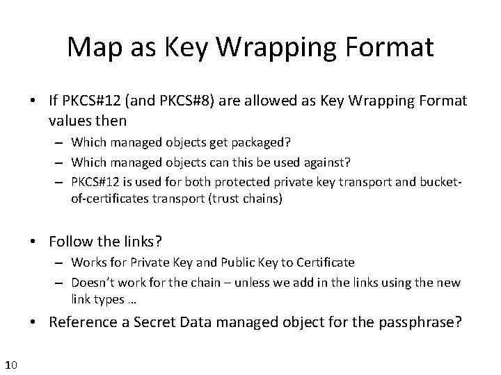 Map as Key Wrapping Format • If PKCS#12 (and PKCS#8) are allowed as Key