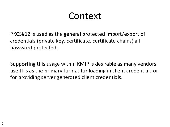 Context PKCS#12 is used as the general protected import/export of credentials (private key, certificate