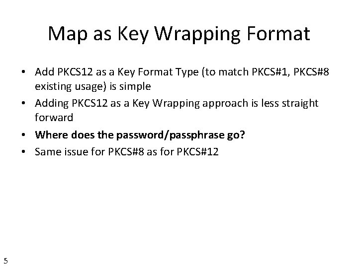 Map as Key Wrapping Format • Add PKCS 12 as a Key Format Type