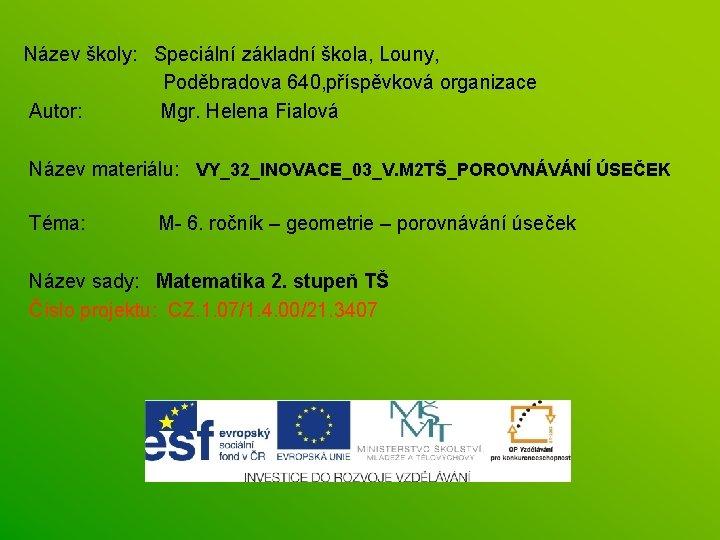 Název školy: Speciální základní škola, Louny, Poděbradova 640, příspěvková organizace Autor: Mgr. Helena Fialová