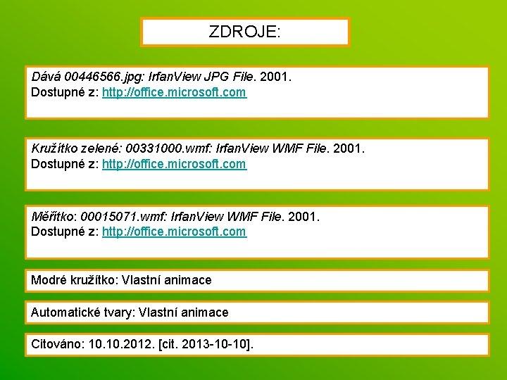 ZDROJE: Dává 00446566. jpg: Irfan. View JPG File. 2001. Dostupné z: http: //office. microsoft.
