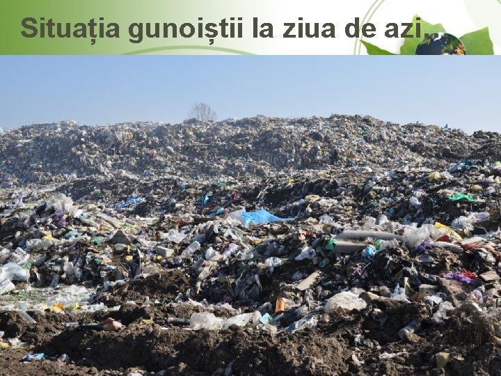 Situația gunoiștii la ziua de azi…