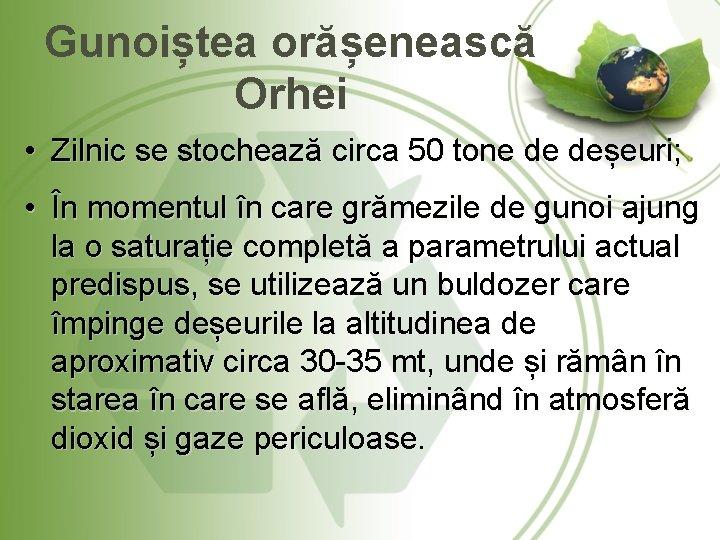Gunoiștea orășenească Orhei • Zilnic se stochează circa 50 tone de deșeuri; • În