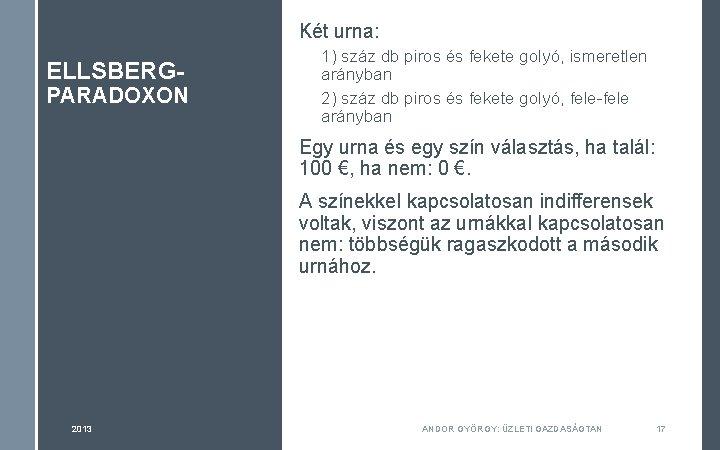 Két urna: ELLSBERG- PARADOXON 1) száz db piros és fekete golyó, ismeretlen arányban 2)