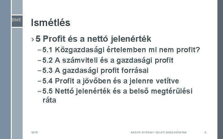 BME Ismétlés › 5 Profit és a nettó jelenérték – 5. 1 Közgazdasági értelemben