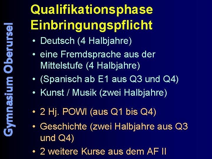 Gymnasium Oberursel Qualifikationsphase Einbringungspflicht • Deutsch (4 Halbjahre) • eine Fremdsprache aus der Mittelstufe