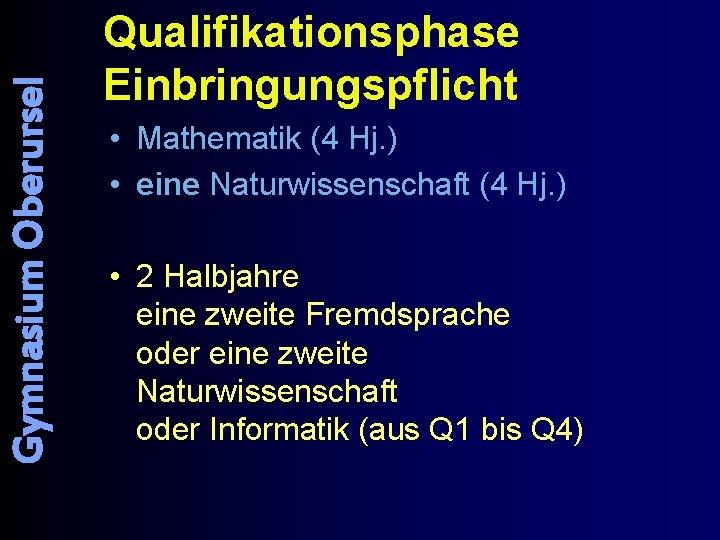 Gymnasium Oberursel Qualifikationsphase Einbringungspflicht • Mathematik (4 Hj. ) • eine Naturwissenschaft (4 Hj.
