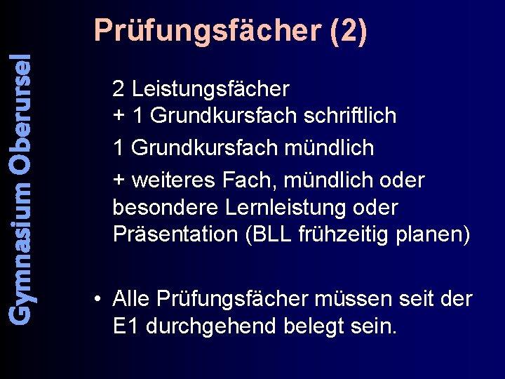 Gymnasium Oberursel Prüfungsfächer (2) 2 Leistungsfächer + 1 Grundkursfach schriftlich 1 Grundkursfach mündlich +