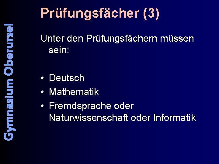 Gymnasium Oberursel Prüfungsfächer (3) Unter den Prüfungsfächern müssen sein: • Deutsch • Mathematik •