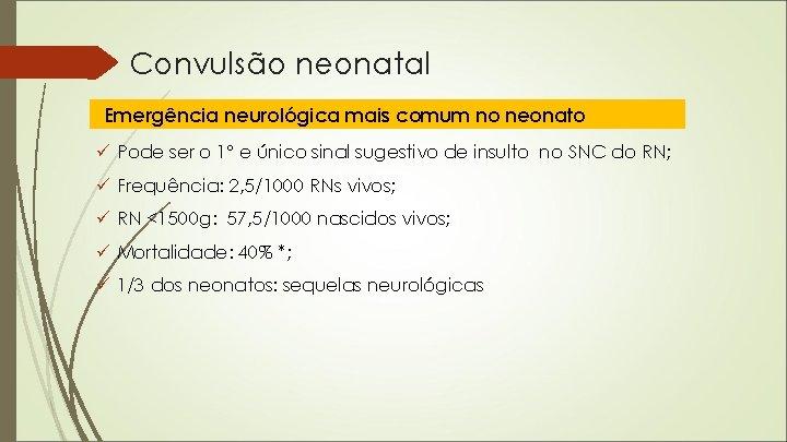 Convulsão neonatal Emergência neurológica mais comum no neonato ü Pode ser o 1º e