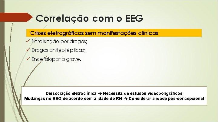 Correlação com o EEG Crises eletrográficas sem manifestações clínicas ü Paralisação por drogas; ü