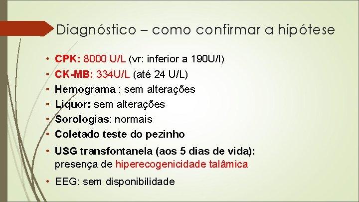 Diagnóstico – como confirmar a hipótese • • • CPK: 8000 U/L (vr: inferior