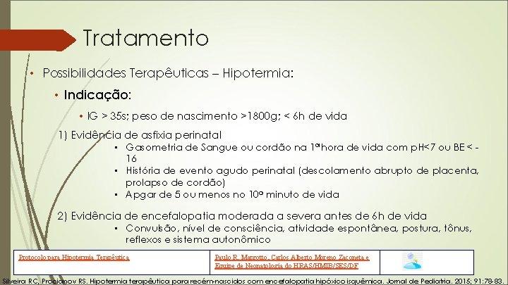 Tratamento • Possibilidades Terapêuticas – Hipotermia: • Indicação: • IG > 35 s; peso