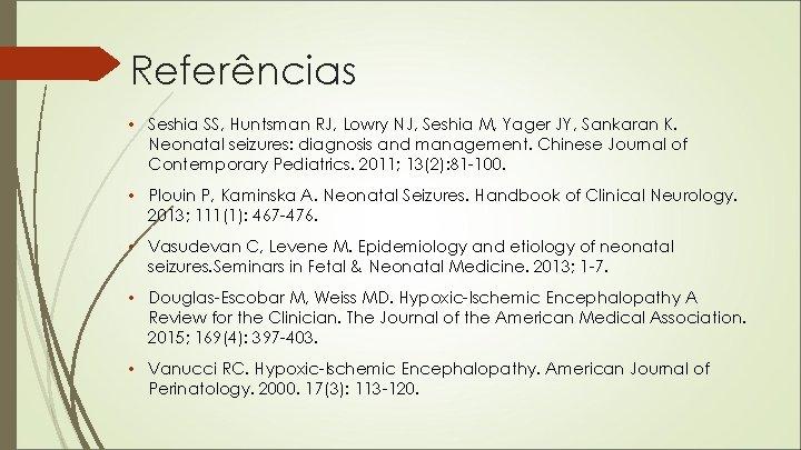 Referências • Seshia SS, Huntsman RJ, Lowry NJ, Seshia M, Yager JY, Sankaran K.