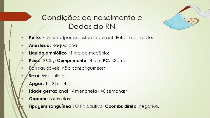 Condições de nascimento e Dados do RN • Parto: Cesárea (por exaustão materna). Bolsa