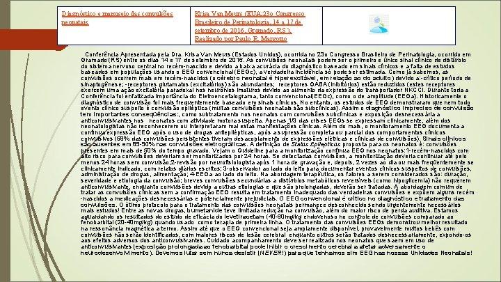Diagnóstico e manuseio das convulsões neonatais Krisa Van Meurs (EUA; 23 o Congresso Brasileiro