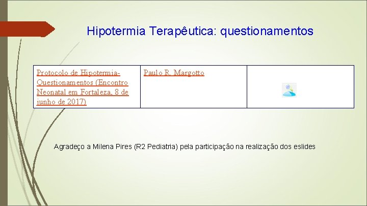 Hipotermia Terapêutica: questionamentos Protocolo de Hipotermia. Questionamentos (Encontro Neonatal em Fortaleza, 8 de junho