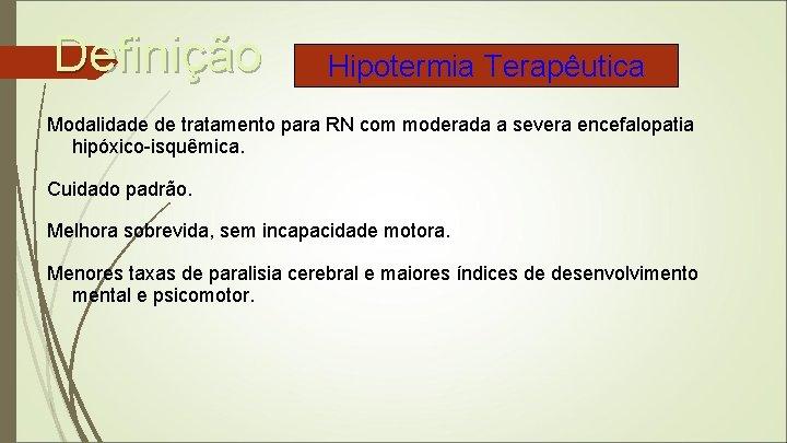 Definição Hipotermia Terapêutica Modalidade de tratamento para RN com moderada a severa encefalopatia hipóxico-isquêmica.