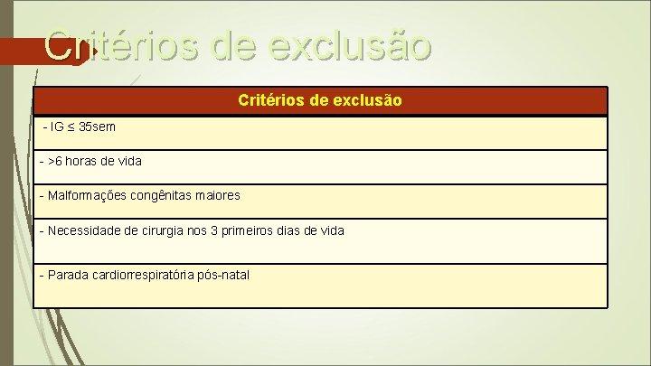 Critérios de exclusão - IG ≤ 35 sem - >6 horas de vida -