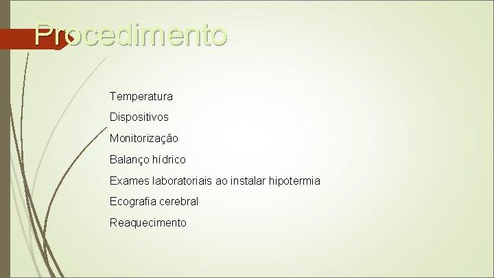 Procedimento Temperatura Dispositivos Monitorização Balanço hídrico Exames laboratoriais ao instalar hipotermia Ecografia cerebral Reaquecimento