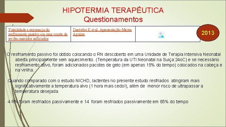 HIPOTERMIA TERAPÊUTICA Questionamentos Viabilidade e segurança do resfriamento passivo em uma coorte de recém-nascidos
